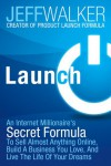 Launch: How Ordinary People are Creating Extraordinary Success Online - Jeff Walker