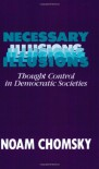 Necessary Illusions: Thought Control in Democratic Societies - Noam Chomsky