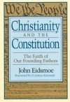 Christianity and the Constitution: The Faith of Our Founding Fathers - John Eidsmoe