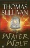 The Water Wolf - Thomas  Sullivan