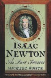 Isaac Newton: The Last Sorcerer - Michael White