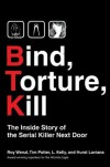 Bind, Torture, Kill: The Inside Story Of The Serial Killer Next Door - Roy Wenzl, Tim Potter