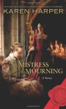 Mistress of Mourning: A Novel - Karen Harper
