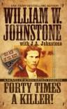 Forty Times a Killer:: A Novel of John Wesley Hardin - William W. Johnstone, J.A. Johnstone