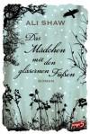 Das Mädchen mit den gläsernen Füßen - Ali Shaw