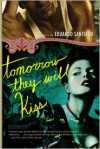 Tomorrow They Will Kiss: A Novel - Eduardo Santiago