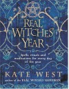 The Real Witches' Year: Spells, Rituals And Meditations For Every Day Of The Year - Kate West