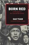 Born Red: A Chronicle of the Cultural Revolution - Gao Yuan