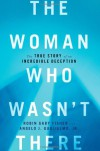 The Woman Who Wasn't There: The True Story of an Incredible Deception - Robin Gaby Fisher, Angelo J. Guglielmo Jr.