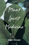 Plant Spirit Medicine: The Healing Power of Plants - Eliot Cowan