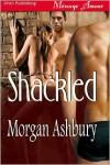 Shackled - Morgan Ashbury