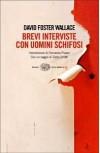 Brevi interviste con uomini schifosi - David Foster Wallace, Ottavio Fatica, Giovanna Granato, Fernanda Pivano