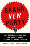 Grand New Party: How Republicans Can Win the Working Class and Save the American Dream - Ross Douthat, Reihan Salam