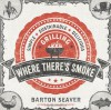 Where There's Smoke: Simple, Sustainable, Delicious Grilling - Barton Seaver