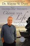 Change Your Thoughts - Change Your Life: Living the Wisdom of the Tao - Wayne W. Dyer