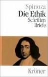 Die Ethik, Schriften und Briefe - Baruch Spinoza