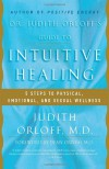 Dr. Judith Orloff's Guide to Intuitive Healing: 5 Steps to Physical, Emotional, and Sexual Wellness - Judith Orloff