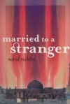 Married to a Stranger - Nahid Rachlin