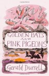 Golden Bats and Pink Pigeons: A Journey to the Flora and Fauna of a Unique Island - Gerald Durrell