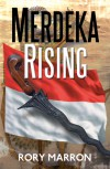Merdeka Rising: Part Two of Black Sun, Red Moon: A Novel of Java - Rory Marron