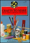 Fifty Nifty Crafts to Make with Things Around the House - Cambria Cohen