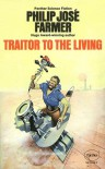 Traitor To The Living - Philip José Farmer
