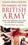 The Making Of The British Army - Allan Mallinson