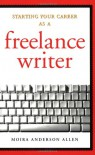Starting Your Career as a Freelance Writer - Moira Anderson Allen