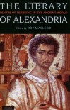 The Library of Alexandria: Centre of Learning in the Ancient World - Roy MacLeod