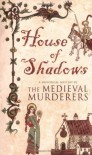House of Shadows  - Bernard Knight, The Medieval Murderers, Susanna Gregory, Michael Jecks