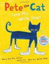 Pete The Cat: I Love My White Shoes - Eric Litwin, James Dean