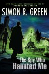 The Spy Who Haunted Me (Secret Histories, Book 3) - Simon R. Green