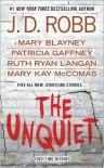 The Unquiet - J.D. Robb, Mary Blayney, Patricia Gaffney, Ruth Ryan Langan