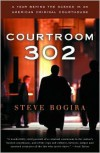 Courtroom 302: A Year Behind the Scenes in an American Criminal Courthouse - Steve Bogira