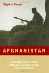 Afghanistan: A Military History From Alexander The Great To The Present - Stephen Tanner