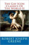 The Gay Icon Classics Of The World II - Robert Joseph Greene