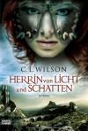 Herrin von Licht und Schatten  - C.L. Wilson, Britta Evert