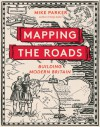 Mapping the Roads: Building Modern Britain - Mike Parker