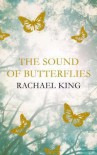 The Sound Of Butterflies - Rachael King