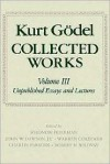 Collected Works: Volume III: Unpublished essays and lectures - Kurt Godel,  Charles Parsons (Editor),  S. Feferman (Editor),  John W. Dawson (Editor),  R. Solovay (Editor),  Warren Goldfarb (Edito