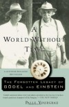 A World Without Time: The Forgotten Legacy of Godel and Einstein - Palle Yourgrau