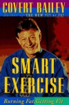 Smart Exercise: Burning Fat, Getting Fit - Covert Bailey