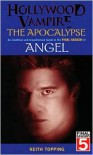 Hollywood Vampire: The Apocalypse - An Unofficial and Unauthorised Guide to the Final Season of Angel - Keith Topping