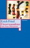 Unverwundenes. Liebe, Trauer, Widersprüche - Erich Fried