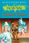 Drei tolle Nullen, Bd.1, Geheimes Theater - Klaus-Peter Wolf