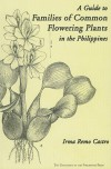 A Guide To Families Of Common Flowering Plants In The Philippines - Irma Remo Castro