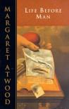 Life Before Man - Margaret Atwood