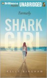 Formerly Shark Girl - Kelly Bingham