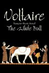 The White Bull - Voltaire, Fran Ois-Marie Arouet