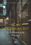 A Biblioteca da Piscina - Alan Hollinghurst